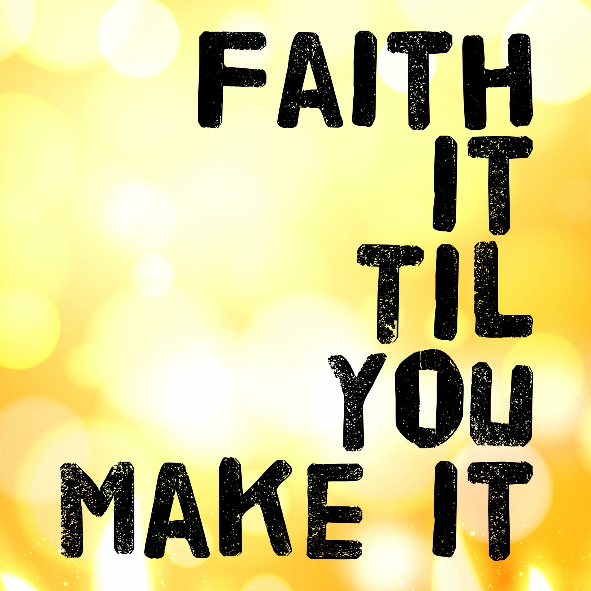 Faith It until you make it