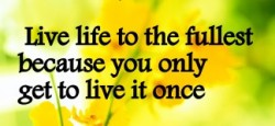 live-life-to-the-fullest-because-you-only-do-it-once-in-your-life-live-life-to-the-fullest-quotes-of-the-day-324x150